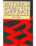 HITLER'S GREATEST DEFEAT The Collapse of Army Group Centre, June 1944