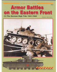 ARMOR BATTLES ON THE EASTERN FRONT (1) THE GERMAN HIGH TIDE 1941-42 Armour at War Series Concord Publication