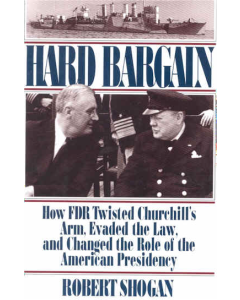 HARD BARGAIN How FDR Twisted Churchill's Arm, Evaded the Lawn, and Changed the Role of the American Presidency