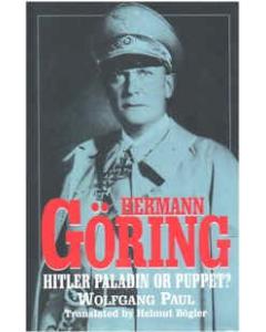 HERMANN GORING HITLER'S PALADIIN OR PUPPET?