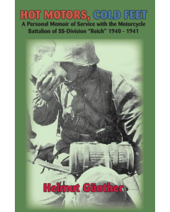 """HOT MOTORS, COLD FEET A Memoir of Service with the Motorcycle Battalian of SS-Division """"Reich"""" 1940 - 1941"""
