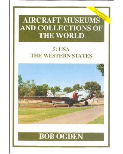 5:  U.S.A. THE WESTERN STATES Aircraft Museums and Collections of the World