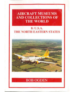 8:  U.S.A. THE NORTH EASTERN STATES Aircraft Museums and Collections of the World