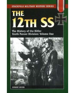 THE 12TH SS VOLUME ONE THE HISTORY OF THE HITLER YOUTH PANZER DIVISION BY HUBERT MEYER