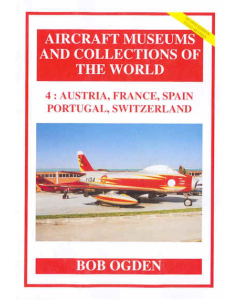 4:  AUSTRIA, FRANCE, SPAIN, PORTUGAL, SWITZERLAND Aircraft Museums and Collections of the World