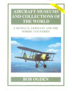 3:  BENELUX, GERMANY AND THE NORDIC COUNTRIES Aircraft Museums and Collections of the World