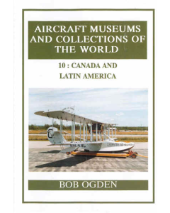 10:  CANADA AND LATIN AMERICA Aircraft Museums and Collections of the World