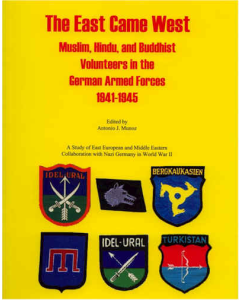 THE EAST CAME WEST:  Muslim, Hindu and Buddhist Volunteers in the German Armed Forces, 1941 - 1945