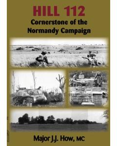 HILL 112 CORNERSTONE OF THE NORMANDY CAMPAIGN