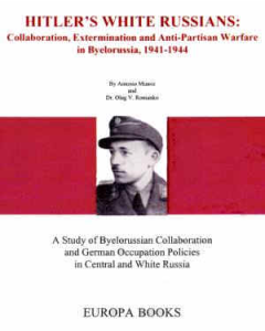 HITLER'S WHITE RUSSIANS: Collaboration & Extermination in Byelorussia, 1941-1945