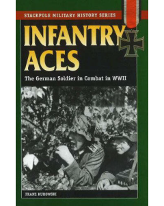 INFANTRY ACES The German Soldier in Combat in WW11