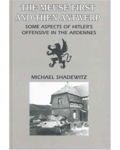 THE MEUSE FIRST AND THEN ANTWERP By Michael Schadewitz