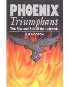 PHEONIX TRIUMPHANT The Rise and Rise of the Luftwaffe