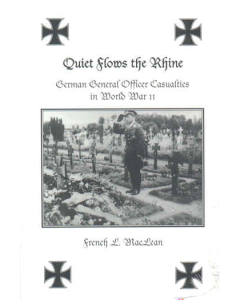 QUIET FLOWS THE RHINE German General Officer Casualties in WW11 By French L. MacLean