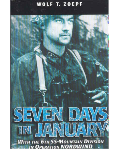SEVEN DAYS IN JANUARY With the 6th SS-Mountain Division in Operation Nordwind