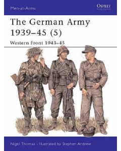 THE GERMAN ARMY 1939 - 45 #5 WESTERN FRONT 1943 - 45 Men at Arms Series Osprey Publications