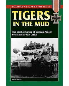 TIGERS IN THE MUD THE COMBAT CAREER OF GERMAN PANZER COMMANDER OTTO CARIUS BY OTTO CARIUS
