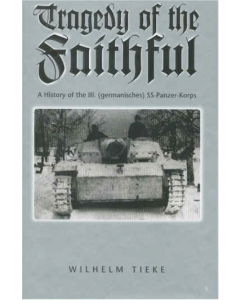 TRAGEDY OF THE FAITHFUL A History of the 111 SS Panzer-Korps By Wilhelm Tieke