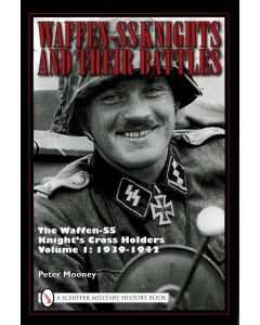WAFFEN-SS KNIGHTS AND THEIR BATTLES: THE WAFFEN-SS KNIGHT'S CROSS HOLDERS VOL.1: 1939-1942