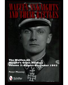 WAFFEN-SS KNIGHTS AND THEIR BATTLES: THE WAFFEN-SS KNIGHT'S CROSS HOLDERS VOL 3 : AUGUST-DECEMBER 1943